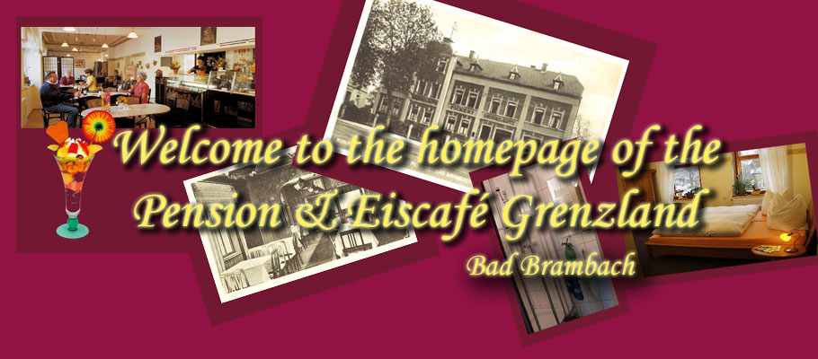 Welcome to the homepage of the Pension & Eiscafé Grenzland Bad Brambach